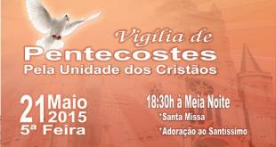 Montes Claros - Catedral Metropolitana realizará Vigília de Pentecostes pela Unidade dos Cristãos