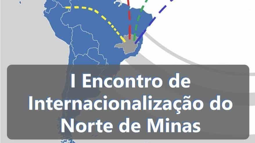 Norte de Minas - 1º Encontro de Internacionalização do Norte de Minas